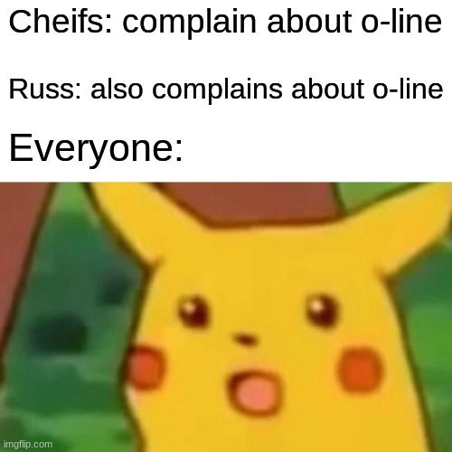 Surprised Pikachu |  Cheifs: complain about o-line; Russ: also complains about o-line; Everyone: | image tagged in memes,surprised pikachu | made w/ Imgflip meme maker