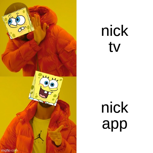 nick tv nick app | image tagged in memes,drake hotline bling | made w/ Imgflip meme maker