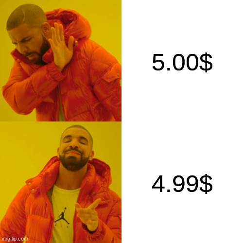 Drake Money Format |  5.00$; 4.99$ | image tagged in memes,drake hotline bling,money money,pouring gas on fire | made w/ Imgflip meme maker