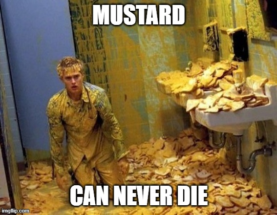 You Can Try |  MUSTARD; CAN NEVER DIE | image tagged in mustard | made w/ Imgflip meme maker