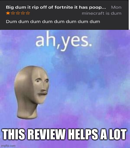 Ah yes |  THIS REVIEW HELPS A LOT | image tagged in ah yes | made w/ Imgflip meme maker