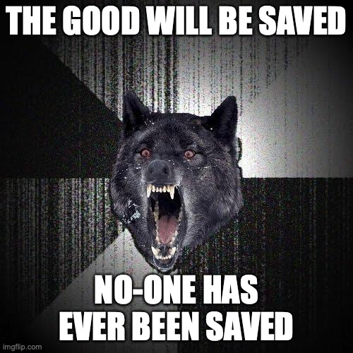 The good will be saved. No-one has ever been saved.
