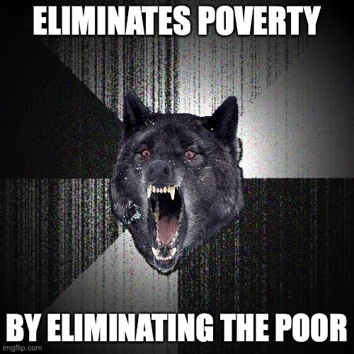 Eliminates poverty. By eliminating the poor.
