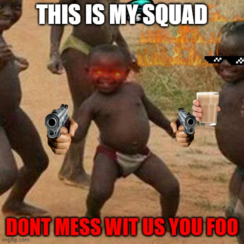 You foo |  THIS IS MY SQUAD; DONT MESS WIT US YOU FOO | image tagged in memes,third world success kid | made w/ Imgflip meme maker