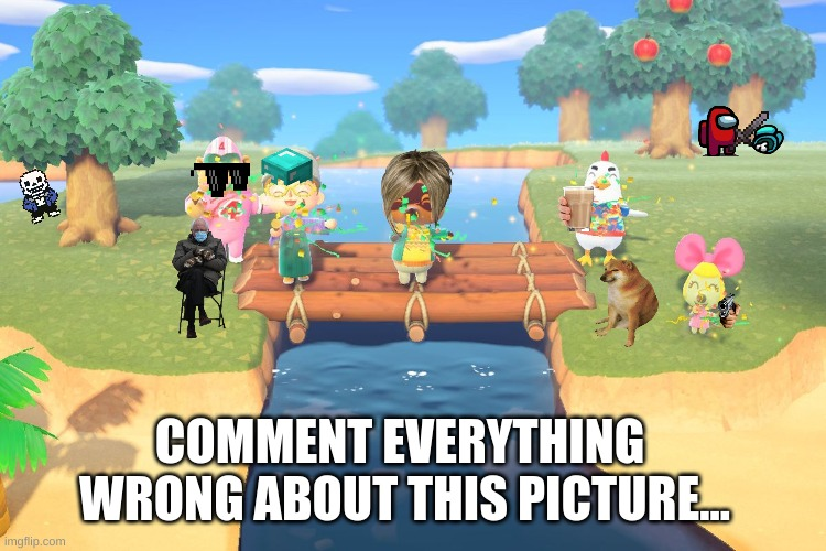 Animal Crossing Bridge |  COMMENT EVERYTHING  WRONG ABOUT THIS PICTURE... | image tagged in animal crossing bridge celebration,animal crossing,lol,animal crossing new horizons meme,meme | made w/ Imgflip meme maker