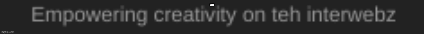 wtf imgflip |  WTF | image tagged in wtf | made w/ Imgflip meme maker