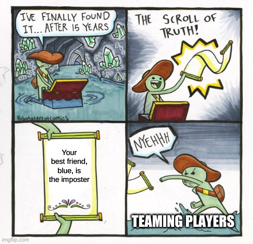 Teaming players. Me no like. |  Your best friend, blue, is the imposter; TEAMING PLAYERS | image tagged in memes,the scroll of truth | made w/ Imgflip meme maker