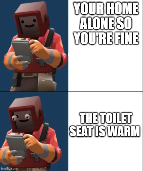 Kalm, P A N I C | YOUR HOME ALONE SO YOU'RE FINE THE TOILET SEAT IS WARM | image tagged in kalm p a n i c | made w/ Imgflip meme maker