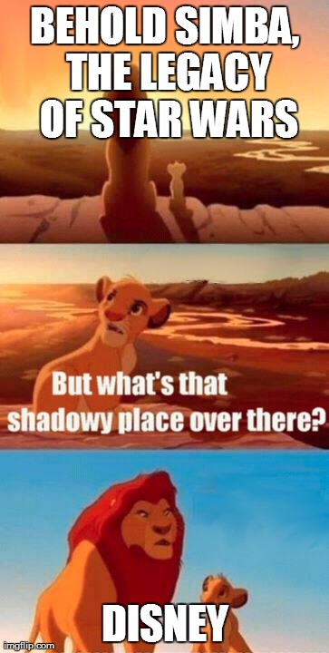 Don't screw up Disney | BEHOLD SIMBA, THE LEGACY OF STAR WARS DISNEY | image tagged in memes,simba shadowy place,star wars,disney,funny | made w/ Imgflip meme maker