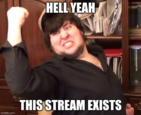 Jontron Fist Pump |  HELL YEAH; THIS STREAM EXISTS | image tagged in jontron fist pump | made w/ Imgflip meme maker