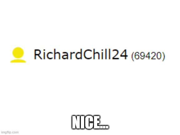 Nice |  NICE... | image tagged in blank white template | made w/ Imgflip meme maker