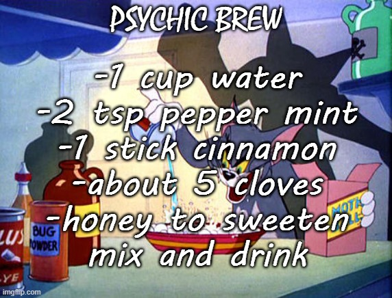 Tom and jerry chemistry |  PSYCHIC BREW; -1 cup water -2 tsp pepper mint -1 stick cinnamon -about 5 cloves -honey to sweeten mix and drink | image tagged in tom and jerry chemistry,witchcraft,potion recipe | made w/ Imgflip meme maker