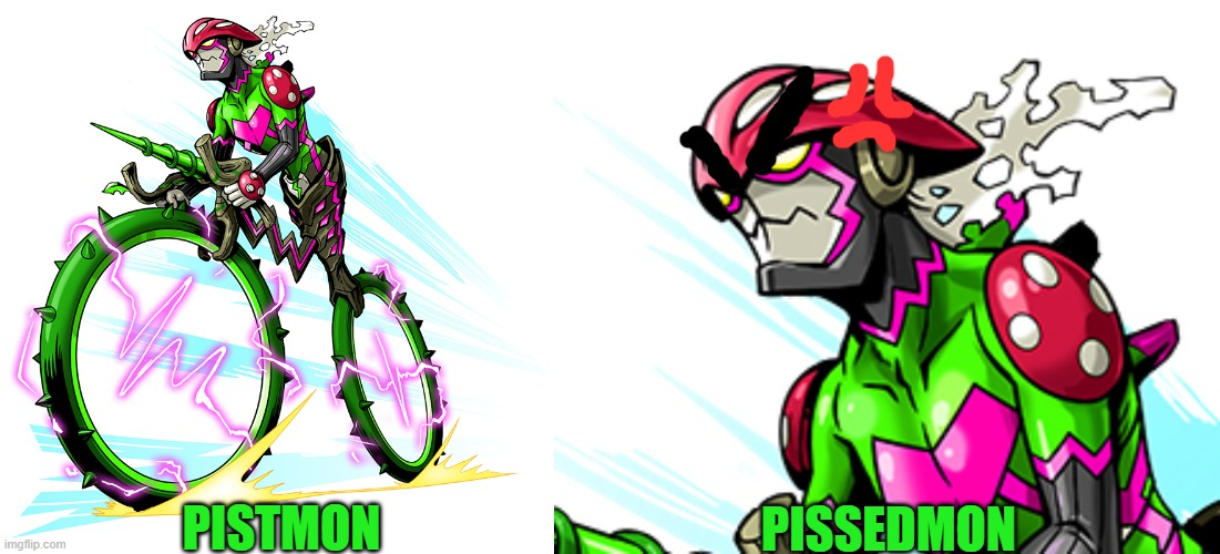 pistmon is pissed (no I am not apologising |  PISSEDMON; PISTMON | image tagged in digimon,bike | made w/ Imgflip meme maker