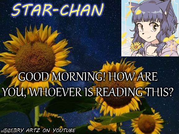 :) |  GOOD MORNING! HOW ARE YOU, WHOEVER IS READING THIS? | image tagged in star-chan's announcement template | made w/ Imgflip meme maker