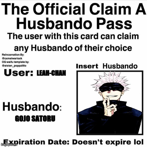 Claim Your Husbando |  LEAH-CHAN; GOJO SATORU | image tagged in claim your husbando | made w/ Imgflip meme maker
