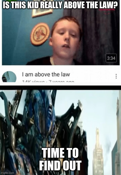 is this kid really above the law |  IS THIS KID REALLY ABOVE THE LAW? TIME TO FIND OUT | image tagged in i am above the law | made w/ Imgflip meme maker