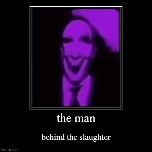 the man | behind the slaughter | image tagged in funny,demotivationals | made w/ Imgflip demotivational maker