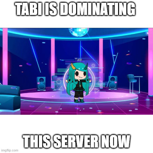 T-posing Tabi |  TABI IS DOMINATING; THIS SERVER NOW | made w/ Imgflip meme maker