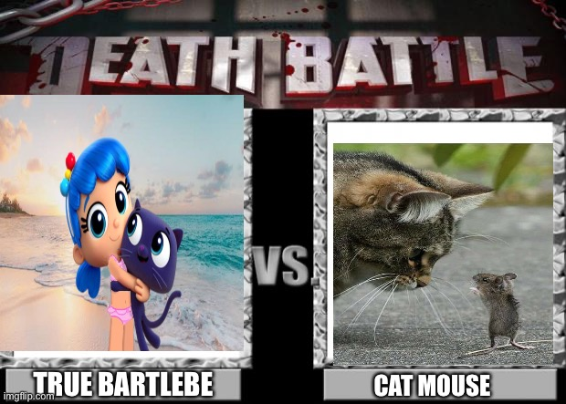 True vs cat |  TRUE BARTLEBE; CAT MOUSE | image tagged in death battle | made w/ Imgflip meme maker