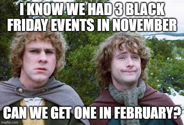 Black Friday in February? |  I KNOW WE HAD 3 BLACK FRIDAY EVENTS IN NOVEMBER; CAN WE GET ONE IN FEBRUARY? | image tagged in second breakfast,snow,weather | made w/ Imgflip meme maker