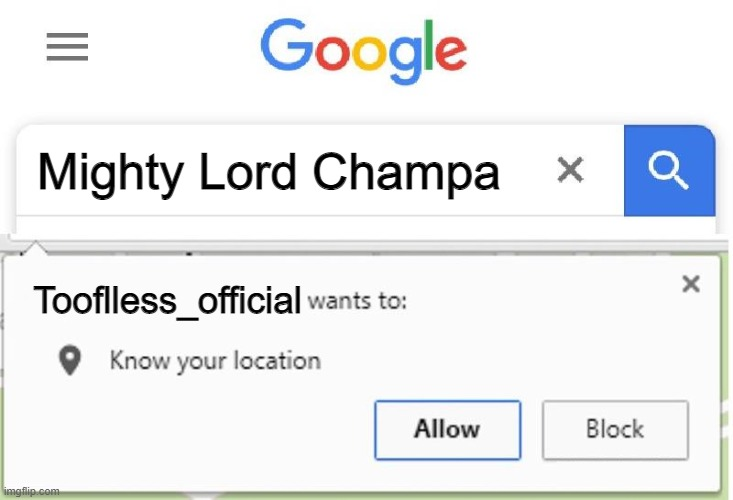 Wants to know your location | Mighty Lord Champa Tooflless_official | image tagged in wants to know your location | made w/ Imgflip meme maker