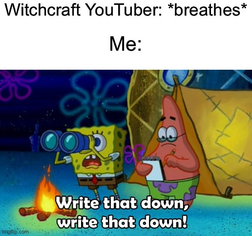 Witchcraft YouTuber: *breathes*; Me: | image tagged in blank white template,witchcraft | made w/ Imgflip meme maker