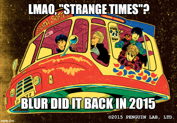 "Strange Timez but Blur |  LMAO, ""STRANGE TIMES""? BLUR DID IT BACK IN 2015 