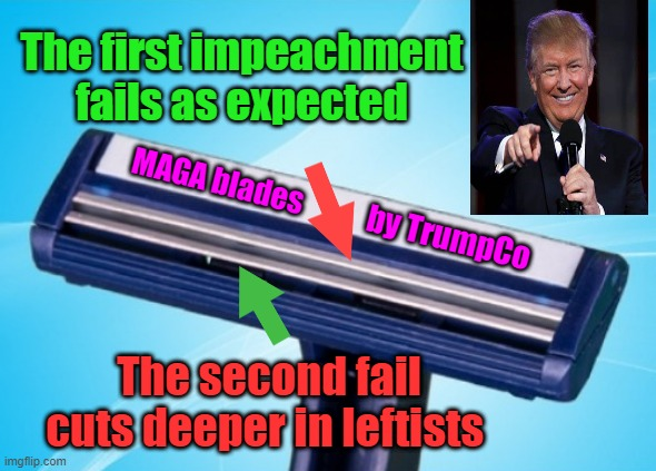 Yes it does |  The first impeachment fails as expected; MAGA blades; by TrumpCo; The second fail cuts deeper in leftists | image tagged in maga,trump 2024,funny memes,president trump | made w/ Imgflip meme maker