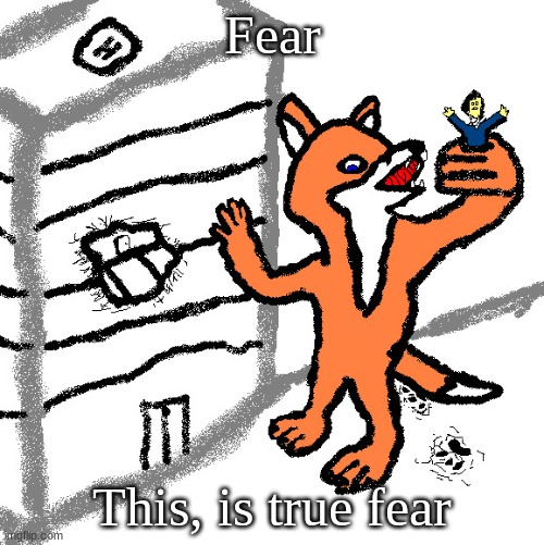 F e a r |  Fear; This, is true fear | image tagged in fear,furry,giant | made w/ Imgflip meme maker
