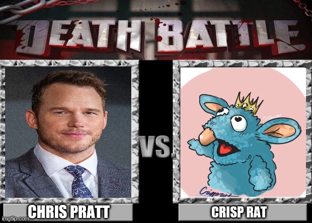 They sound the same |  CHRIS PRATT; CRISP RAT | image tagged in death battle,rat | made w/ Imgflip meme maker