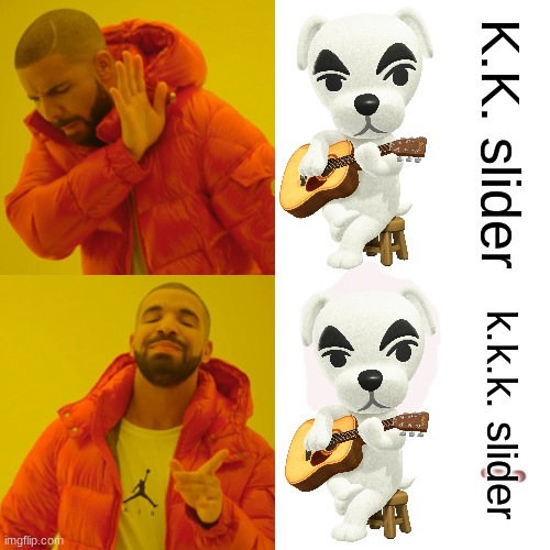 Drake Hotline Bling |  K.K. slider; k.k.k. slider | image tagged in memes,drake hotline bling | made w/ Imgflip meme maker