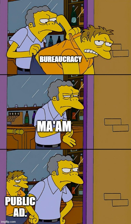 assignment |  BUREAUCRACY; MA'AM; PUBLIC AD. | image tagged in moe throws barney | made w/ Imgflip meme maker