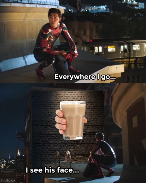 The fun stream right now | image tagged in everywhere i go spider-man,choccy milk,fun stream,imgflip | made w/ Imgflip meme maker