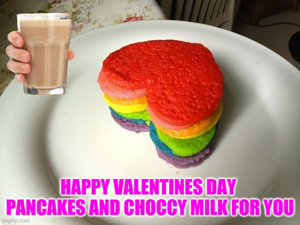 Happy Valentines Day :) |  HAPPY VALENTINES DAY  PANCAKES AND CHOCCY MILK FOR YOU | image tagged in pancakes,choccy milk | made w/ Imgflip meme maker