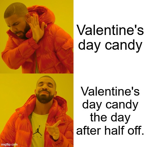 Every candy holiday has this! |  Valentine's day candy; Valentine's day candy the day after half off. | image tagged in memes,drake hotline bling,valentine's day,candy | made w/ Imgflip meme maker