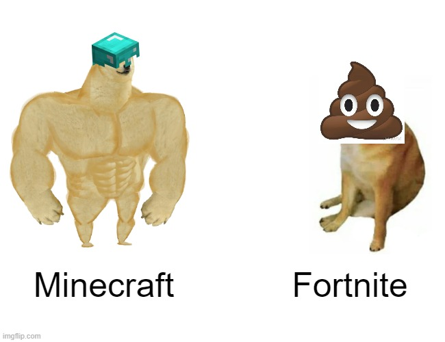 Buff Doge vs. Cheems |  Minecraft; Fortnite | image tagged in memes,buff doge vs cheems | made w/ Imgflip meme maker