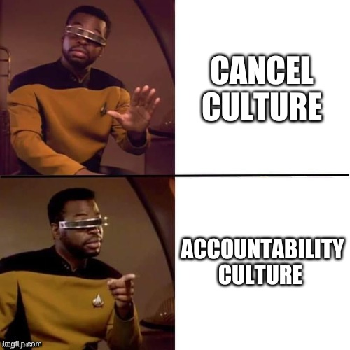 Geordi Drake |  CANCEL CULTURE; ACCOUNTABILITY CULTURE | image tagged in geordi drake | made w/ Imgflip meme maker