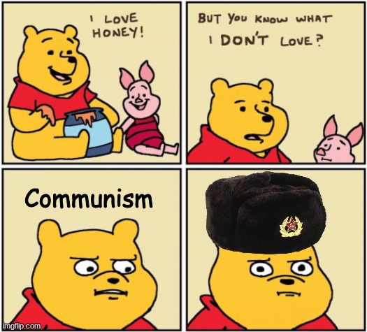 Hehe. |  Communism | image tagged in upset pooh | made w/ Imgflip meme maker