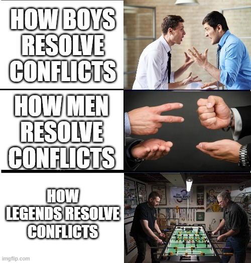 Best tournament game on earth |  HOW BOYS RESOLVE CONFLICTS; HOW MEN RESOLVE CONFLICTS; HOW LEGENDS RESOLVE CONFLICTS | image tagged in legends,boys,men,game | made w/ Imgflip meme maker
