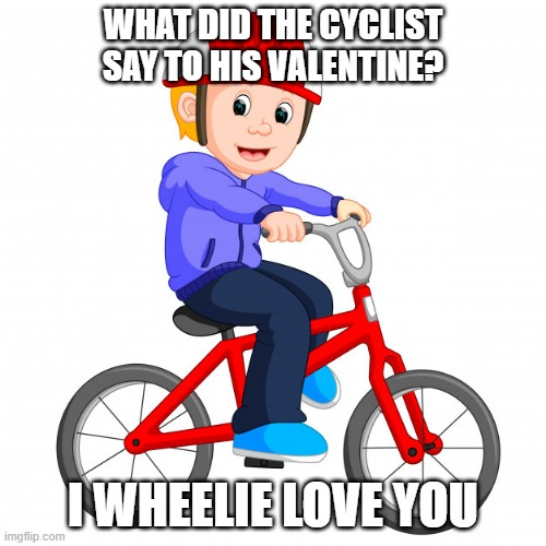 Valentine |  WHAT DID THE CYCLIST SAY TO HIS VALENTINE? I WHEELIE LOVE YOU | image tagged in puns | made w/ Imgflip meme maker