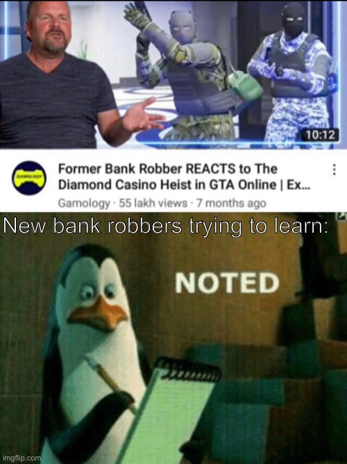 Noted |  New bank robbers trying to learn: | image tagged in noted,gta,casino,diamond,memes,gta 5 | made w/ Imgflip meme maker