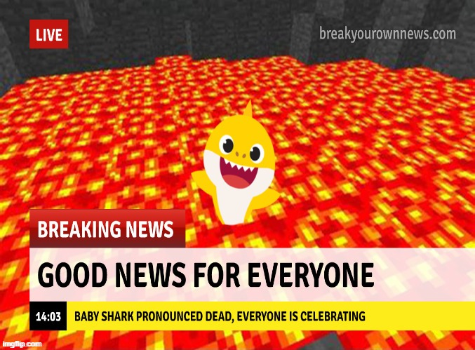 good news | image tagged in goodbye,baby shark,memes,news | made w/ Imgflip meme maker