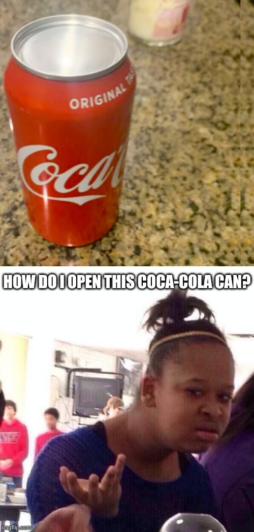 You had one job, Coca-Cola can |  HOW DO I OPEN THIS COCA-COLA CAN? | image tagged in memes,black girl wat,you had one job,coca cola,task failed successfully,funny | made w/ Imgflip meme maker