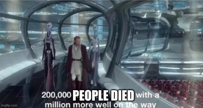 200,000 units are ready with a million more well on the way | PEOPLE DIED | image tagged in 200 000 units are ready with a million more well on the way | made w/ Imgflip meme maker