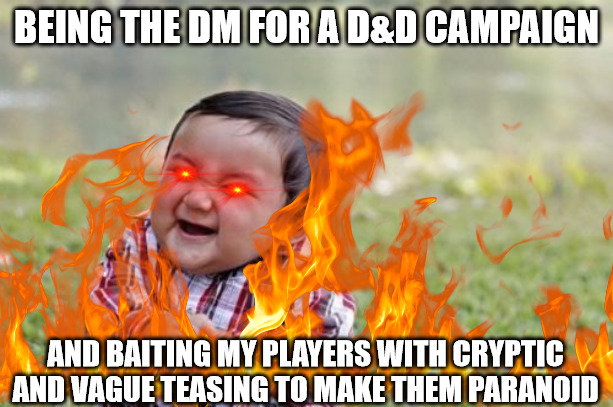 Evil DMs be like |  BEING THE DM FOR A D&D CAMPAIGN; AND BAITING MY PLAYERS WITH CRYPTIC AND VAGUE TEASING TO MAKE THEM PARANOID | image tagged in dnd,evil toddler,evil,teasing,dungeons and dragons,dungeon master | made w/ Imgflip meme maker