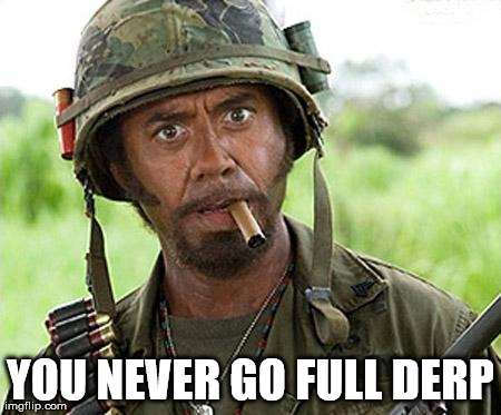 full retard | YOU NEVER GO FULL DERP | image tagged in full retard | made w/ Imgflip meme maker