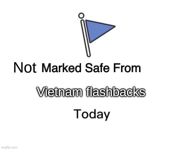 noice |  Not; Vietnam flashbacks | image tagged in memes,marked safe from | made w/ Imgflip meme maker