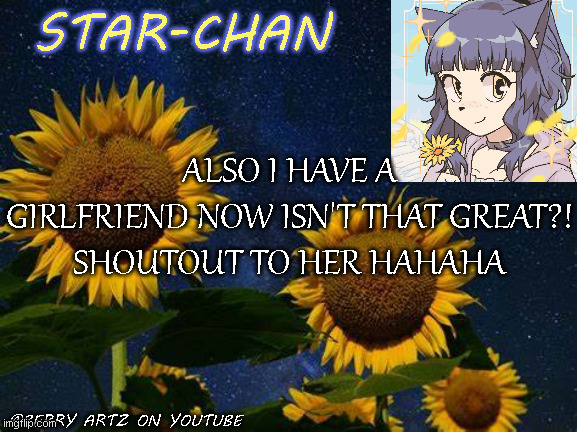 Eeee |  ALSO I HAVE A GIRLFRIEND NOW ISN'T THAT GREAT?!  SHOUTOUT TO HER HAHAHA | image tagged in star-chan's announcement template | made w/ Imgflip meme maker