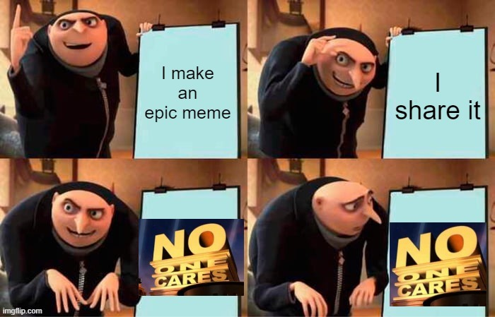 hello | image tagged in no one cares,gru's plan,memes | made w/ Imgflip meme maker