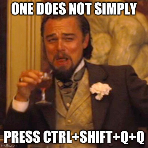 Laughing Leo |  ONE DOES NOT SIMPLY; PRESS CTRL+SHIFT+Q+Q | image tagged in memes,laughing leo | made w/ Imgflip meme maker